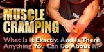 Muscle Cramping: What Is It Exactly And Is There Anything You Can Do About It?
