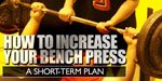 How To Increase Your Bench Press.