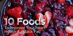 10 Foods To Improve Your Heart Health & Attack Fat!