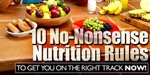 10 No-Nonsense Nutrition Rules To Get You On The Right Track NOW!