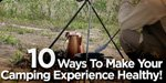 10 Ways To Make Your Camping Experience Healthy!
