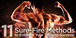 11 Sure-Fire Methods To Enhance Your Training Success!