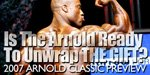 2007 Arnold Preview - Is The Arnold Ready To Unwrap 'The Gift'?