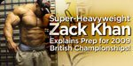 Super-Heavyweight Zack Khan Explains Prep For 2009 British Championships!