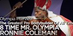 An Interview With 8 Time Mr. Olympia, Ronnie Coleman!