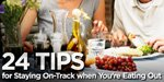 24 Tips For Staying On Track When You're Eating Out.