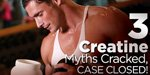 3 Creatine Myths Cracked, Case Closed!