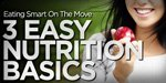 Eating Smart On The Move With 3 Easy Nutrition Basics!