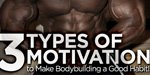 3 Types Of Motivation To Make Bodybuilding A Good Habit!
