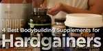 4 Best Bodybuilding Supplements For Hardgainers!