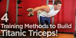 4 Training Methods To Build Titanic Triceps!