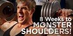 8 Weeks To Monster Shoulders!