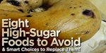 8 High-Sugar Foods To Avoid & Smart Choices To Replace Them!