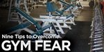 9 Amazing Tips To Overcome Your Fear Of The Gym!