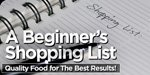 A Beginner's Shopping List: Quality Food For The Best Results!