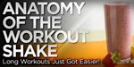 Anatomy Of The Workout Shake: Long Workouts Just Got Easier!