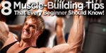 8 Muscle-Building Tips That Every Beginner Should Know!