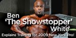 Ben 'The Showstopper' White Explains Training For 2009 New York Pro!