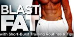 Blast Fat With Short-Burst Training Routines & Tips!