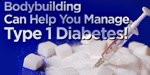 Bodybuilding Can Help You Manage Type 1 Diabetes!