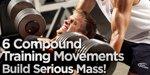 6 Compound Training Movements Build Serious Mass!