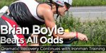 Brian Boyle Beats All Odds: Dramatic Recovery Continues With Ironman Training!