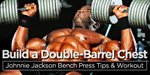 Build A Double-Barrel Chest: Johnnie Jackson Bench Press Tips & Workout!