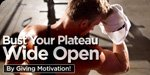 Bust Your Plateau Wide Open By Giving Motivation!