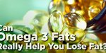 Can Omega 3 Fats Really Help You Lose Fat?