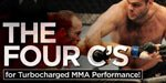 The 4 C's For Turbocharged MMA Performance!