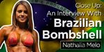 Close Up: An Interview With Brazilian Bombshell Nathalia Melo!