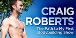Craig Roberts Contest Prep - The Path To My First Bodybuilding Show!