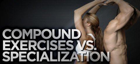 Compound Exercises Versus Specialization Bodybuilding Com