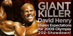 Giant Killer David Henry Shares Expectations For 2009 Olympia 202-Showdown!