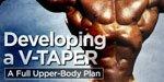 Developing A V-Taper: A Full Upper Body Plan!