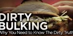 Dirty Bulking: Why You Need To Know The Dirty Truth!