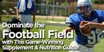 Dominate The Football Field With This Game-Winning Supplement & Nutrition Guide!