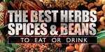 The Best Herbs/Spices/Beans To Eat Or Drink.