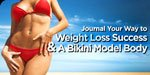 Journal Your Way To Weight Loss Success And A Bikini Model Body!
