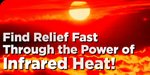 Find Relief Fast Through The Power Of Infrared Heat!