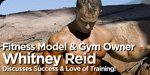 Fitness Model & Gym Owner Whitney Reid Discusses Success & Love Of Training!