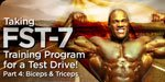 Taking FST-7 Training Program For A Test Drive - Part  4: Biceps And Triceps!