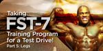 Taking FST-7 Training Program For A Test Drive - Part  5: Legs!