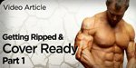 Video Article: Getting Ripped And Cover Ready - Part 1