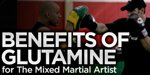 Benefits Of Glutamine For The Mixed Martial Artist!