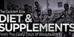 The Golden Era: Diet And Supplements From The Glory Days Of Bodybuilding!