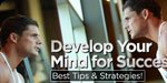 Develop Your Mind For Success: Best Tips & Strategies!