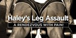 Haley's Leg Assault: A Rendezvous With Pain!