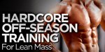 Hardcore Off-Season Training For Lean Mass, Part 1!