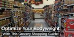 Optimize Your Bodyweight With This Grocery Shopping Guide